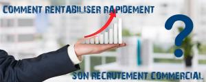Comment rentabiliser rapidement le coût d'un recrutement commercial